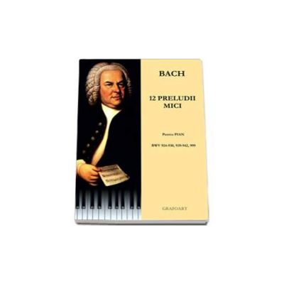 Johann Sebastian Bach, 12 preludii mici pentru pian, BWV 924-930, 939-942, 999