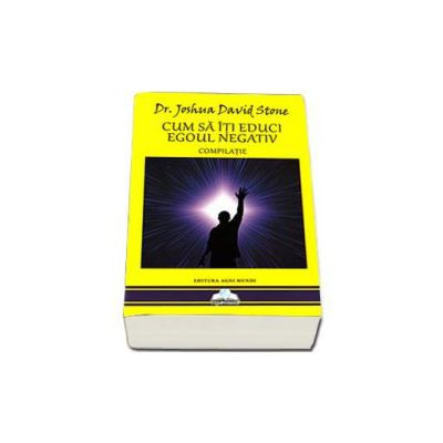 Joshua David Stone, Cum sa iti educi egoul negativ. Compilatie