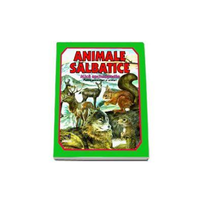 Animale salbatice. Mica enciclopedie (Pentru prescolari si scolari)