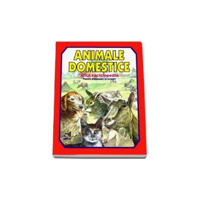 Animale domestice. Mica enciclopedie (Pentru prescolari si scolari)