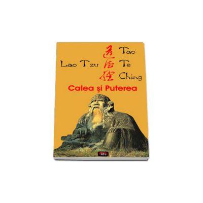 Calea si Puterea. Tao Te Ching
