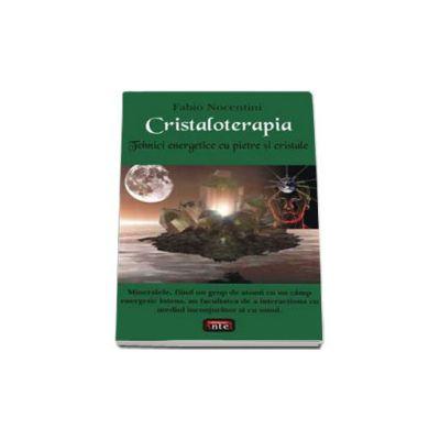 Cristaloterapia - Tehnici energetice cu pietre si cristale