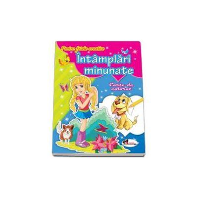 Pentru fetele creative - Intamplari minunate. Carte de colorat
