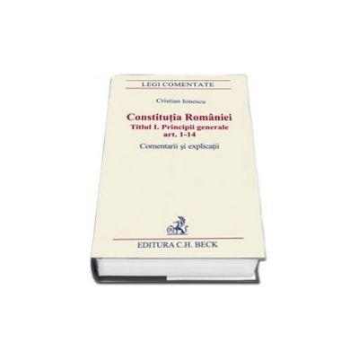Cristian Ionescu, Constitutia Romaniei. Titlul I. Principii generale. Comentarii si explicatii - Articolele 1-14