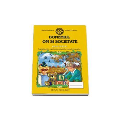 Caiet pentru gradinita. Domeniul Om si Societate pentru grupa MIJLOCIE (Sugestii pentru organizarea activitatilor instructiv-educative)