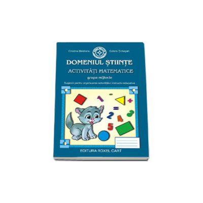 Caiet pentru gradinita. Domeniul Stiinte. Activitati matematice pentru grupa MIJLOCIE (Sugestii pentru organizarea activitatilor instructiv-educative)