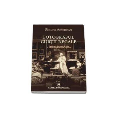 Fotograful Curtii Regale - Simona Antonescu