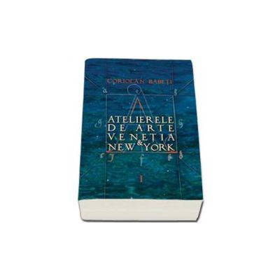 Atelierele de arte - Venetia si New York volumele I-II-III