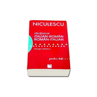 George Lazarescu - Dictionar roman-italian / italian roman (50. 000 de cuvinte si expresii)
