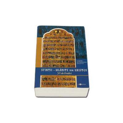 Sfintii - Mladite din Hristos. 51 de predici - PS Calinic Botosaneanul, Episcop-Vicar al Arhiepiscopiei Iasilor