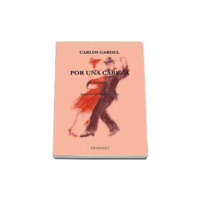 Carlos Gardel, Por una cabeza. Tango pentru vioara si pian - Cartea contine CD