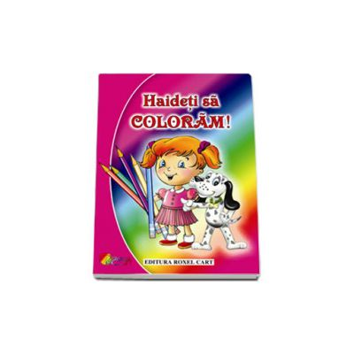 Haideti sa coloram - Carte de colorat pentru fetite, format A4