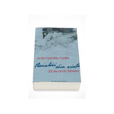 Amintiri din viata. 20 de ani in Siberia - Anita Nandris Cudla