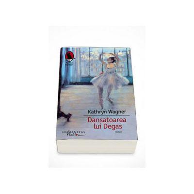Dansatoarea lui Degas - Kathryn Wagner