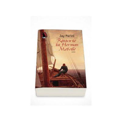 Ratacirile lui Herman Melville - Jay Parini