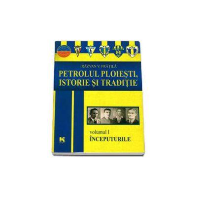 Petrolul Ploiesti, Istorie si traditie. Volumul I - Inceputurile