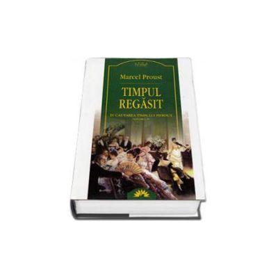 Marcel Proust - Timpul regasit. In cautarea timpului pierdut, Volumul 6 - Editie cartonata