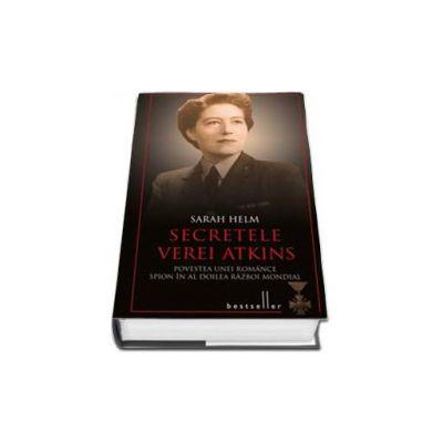 Helm Sarah, Secretele Verei Atkins. Povestea unei romance spion in Al Doilea Razboi Mondial