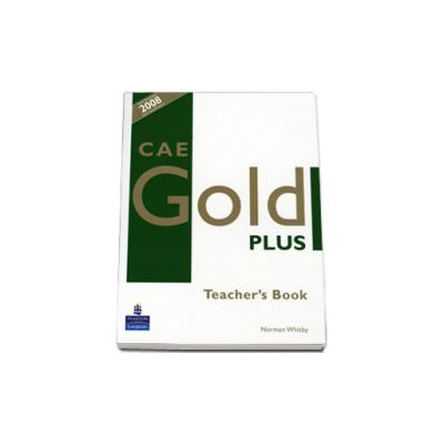 CAE Gold Plus Teacher s Resource Book. With December exam specifications