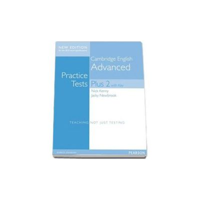 Cambridge English Advanced. Practice Tests Plus 2 with key. New Edition for the 2015 exams specifications. Student Book