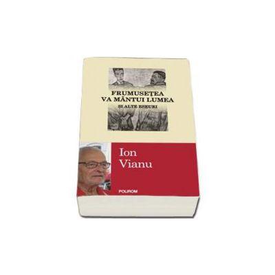 Ion Vianu, Frumusetea va mintui lumea si alte eseuri