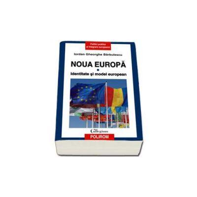 Noua Europa. Identitate si model european - Volumul I