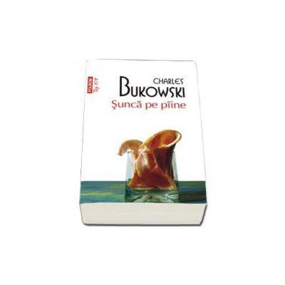 Sunca pe piine - Charles Bukowski. Colectia Top 10