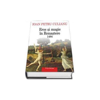 Ioan Petru Culianu, Eros si magie in Renastere. 1484 - Editie Cartonata
