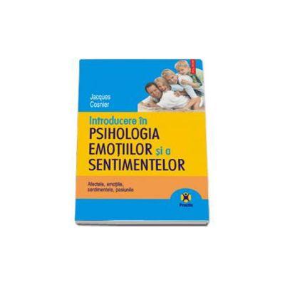 Jacques Cosnier, Introducere in psihologia emotiilor si a sentimentelor. Afectele, emotiile, sentimentele, pasiunile