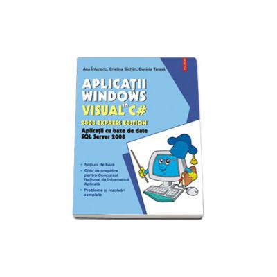 Aplicatii Windows in Visual C# 2008 Express Edition. Aplicatii cu baze de date SQL Server 2008, contine CD