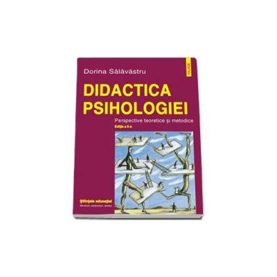 Didactica psihologiei. Perspective teoretice si metodice