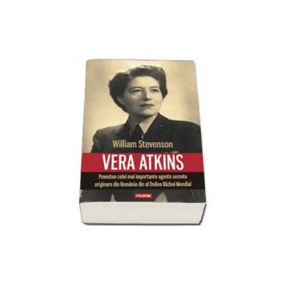 Vera Atkins. Povestea celei mai importante agente secrete originare din Romania din al Doilea Razboi Mondial (Traducere de Ciprian Siulea)
