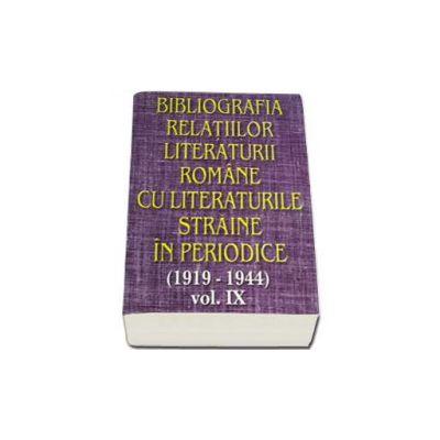 Bibliografia relatiilor literaturii romane cu literaturile straine in periodice (1919-1944). Volumul IX
