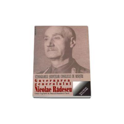 Guvernarea generalului Nicolae Radulescu. Stenogramele sedintelor consiliului de ministri (6 decembrie 1944 - 28 februarie 1945)
