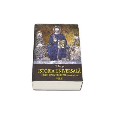 Nicolae IORGA, Istoria Universala. Curs universitar 1933-1936. Volumul I-II