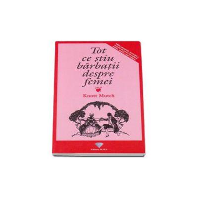 Tot ce stiu barbatii despre femei - editia completa, revizuita si corecta din punct de vedere politic, pentru noul mileniu