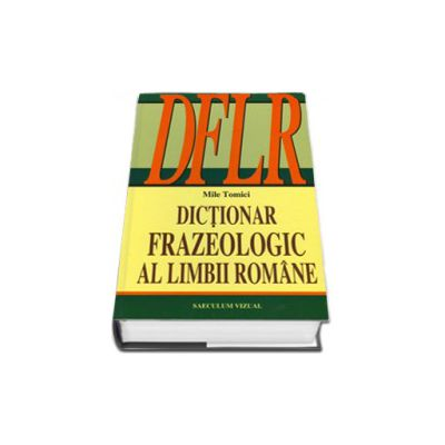 DFLR - Dictionar frazeologic al Limbii Romane
