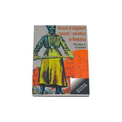Arnautu Nicolae, Invazii si stapaniri rusesti /sovietice in Romania