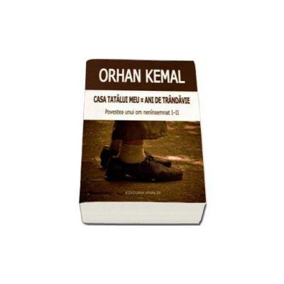 Orhan Kemal, Casa tatalui meu - Ani de trandavie. Povestea unui om neinsemnat I-II