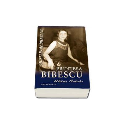 Printesa Bibescu 1886-1973. Ultima orhidee