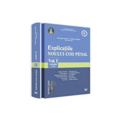 Explicatiile noului Cod penal. Volumul. I. Articolele. 1-52