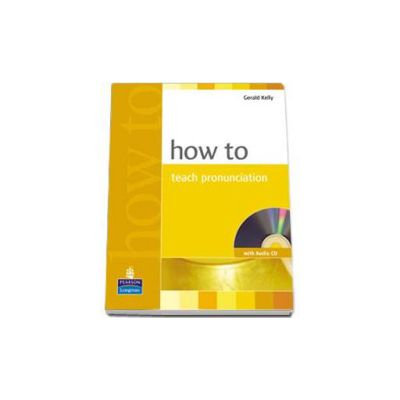 Gerald Kelly, How to teach pronunciation. Book with Audio CD