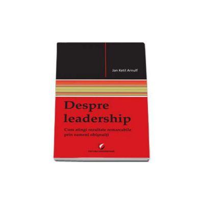 Arnulf Ketil Jan, Despre Leadership. Cum atingi rezultate remarcabile prin oameni obisnuiti