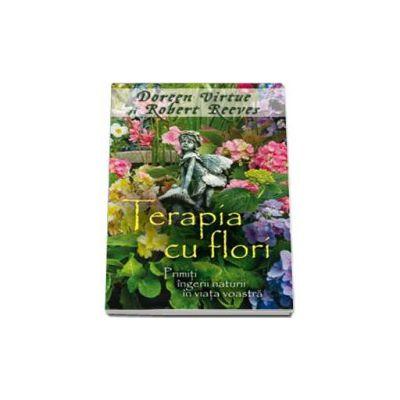 Doreen Virtue, Terapia cu flori - Primiti ingerii naturii in viata voastra