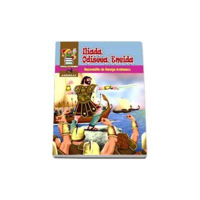 Iliada, Odiseea, Eneida - Repovestite de Andreescu George (Seria Piticul cu povesti)