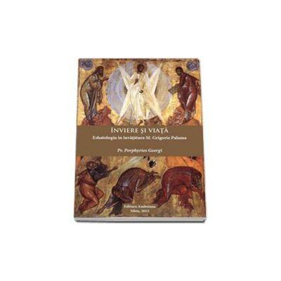 Porphyrios Georgi, Inviere si viata. Eshatologia in invatatura Sf. Grigorie Palama