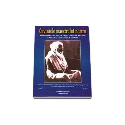 Cuvintele maestrului nostru. Aforismele pline de intelepciune ale lui Satguru Shiva Yoga Swami