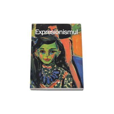 Expresionismul (Editie ilustrata)