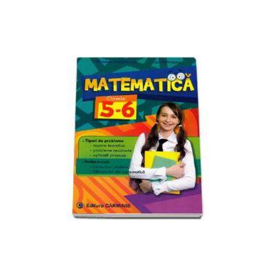Matematica pentru clasele V-VI. Tipuri de probleme, repere teoretice, probleme rezolvate, aplicatii compuse. Performanta, concursuri scolare, olimpiata de matematica