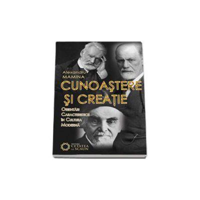 Alexandru Mamina, Cunoastere si creatie - Orientari caracteristice in cultura moderna